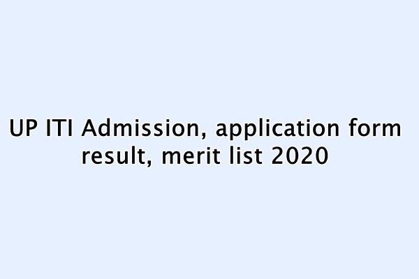 यूपी आईटीआई ऐडमिशन : UP ITI Admission, application form, result, merit list 2020