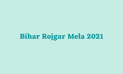 Bihar Rojgar Mela 2021