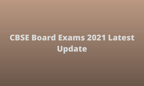 CBSE Board Exams 2021 Latest Update