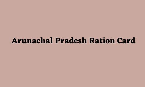 Arunachal Pradesh Ration Card